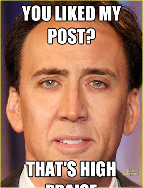 Nicolas Meme - you liked my post that s high praise nicholas cage sol