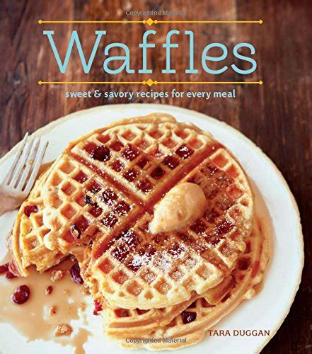 top 40 waffle recipes the yummiest savory and sweet waffles books save 28 waffles revised edition sweet and savory