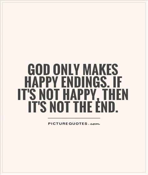 s day ending quote god only makes happy endings if it s not happy then it s