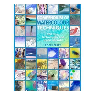 compendium of watercolour techniques 200 tips techniques and trade secrets books compendium of watercolour techniques robin berry