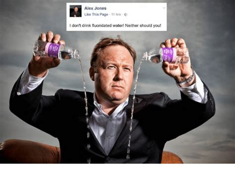Alex Jones Meme - alex jones like this page 11 hrs i don t drink fluoridated