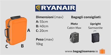 misure bagaglio cabina ryanair bagaglio a mano ryanair misure peso e dimensioni