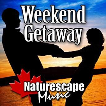 weekend mp3 amazon com weekend getaway nature sound with music