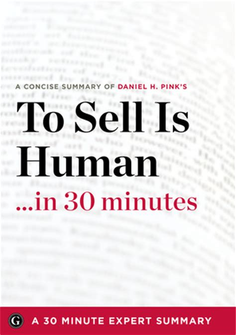 to sell is human to sell is human the surprising truth about moving others by daniel h pink 30 minute expert