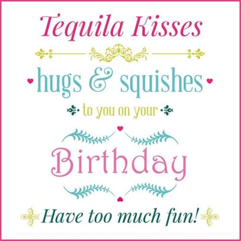 birthday tequila tequila kisses hugs squishes birthday