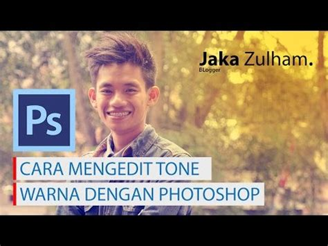 cara edit tone foto di photoshop cara mengedit tone warna dengan photoshop youtube