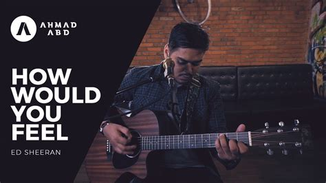 ed sheeran how would you feel chords how would you feel ed sheeran ahmad abdul acoustic