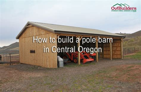 How To Build A Barn How To Build A Barn In Central Oregon Outbuilders