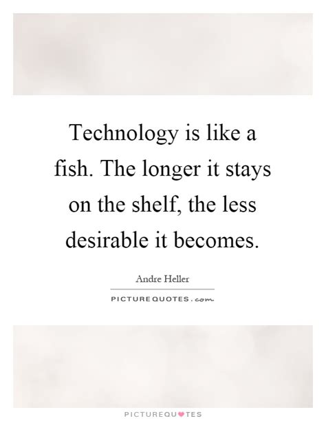 technology is like a fish the longer it stays on the shelf the picture quotes technology is like a fish the longer it stays on the shelf the picture quotes