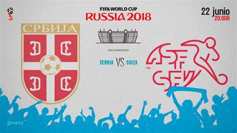 mundial 2018 rusia serbia vs suiza hora y d 243 nde ver en