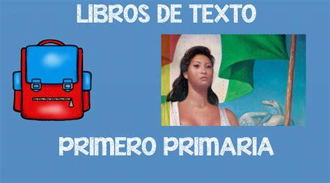 libros de texto primaria bienvenido a nuestro super espacio nuevos libros de texto gratuito de primero primaria 2016