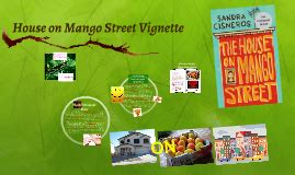 the house on mango street vignette house on mango street vignette by rohan ben sepahi jablonski on prezi