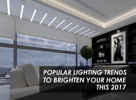 home lighting trends 2017 4 popular lighting trends to brighten your home this 2017