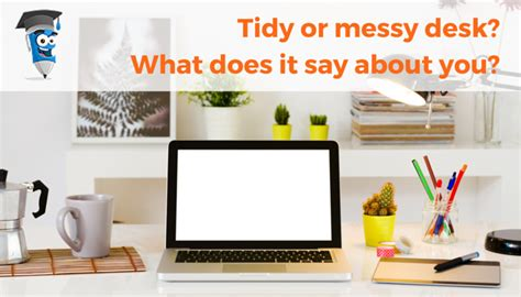 how to say desk in tidy desk or desk what does it say about you