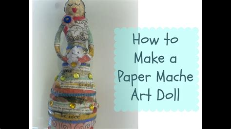 doll mixed media how to make a paper mache doll mixed media dolls