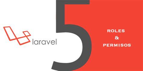 laravel roles tutorial roles y permisos para laravel 5 tutorial kabytes