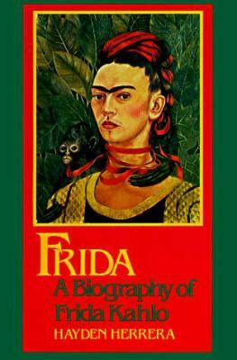 frida a biography of frida kahlo by heyden herrera hayden herrera reviews description
