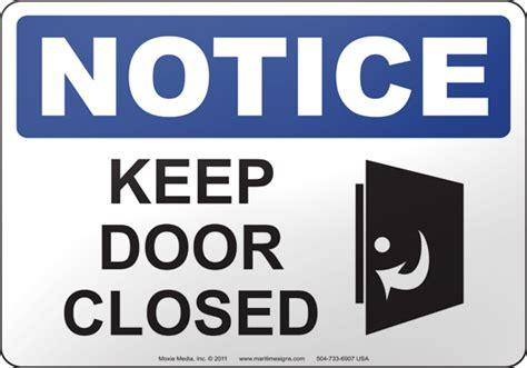 Keep Door Closed Sign by Notice Keep Door Closed Osha Safety Sign