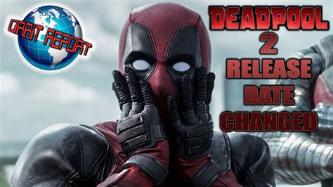 deadpool 2 release date deadpool 2 release date changed orbit report