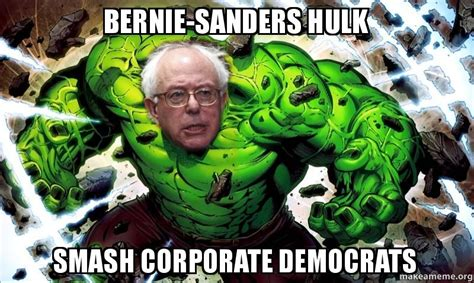 Hulk Smash Memes - bernie sanders hulk smash corporate democrats make a meme