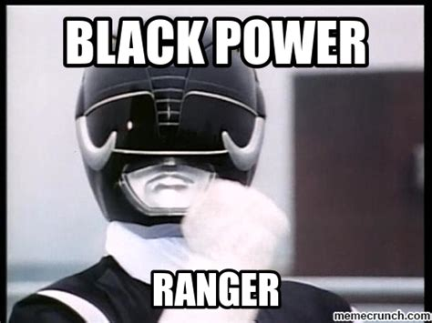 Power Ranger Meme - black power ranger meme