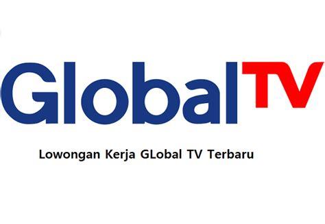 lowongan kerja global tv terbaru lowongan kerja terbaru