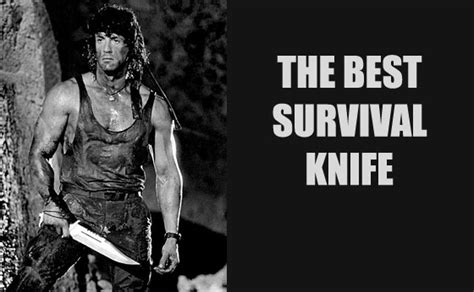 what is the best knife if you could only buy one best survival knife what would