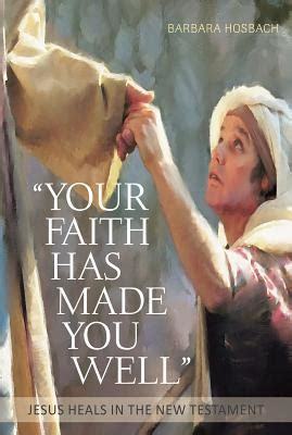 healed how magdelene was made well books your faith has made you well jesus heals in the new