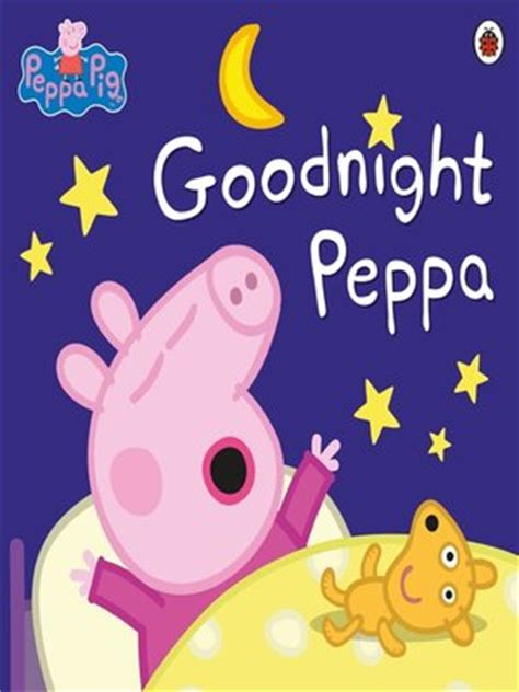 libro peppa pig goodnight peppa peppa pig series 183 overdrive rakuten overdrive ebooks audiobooks and videos for libraries