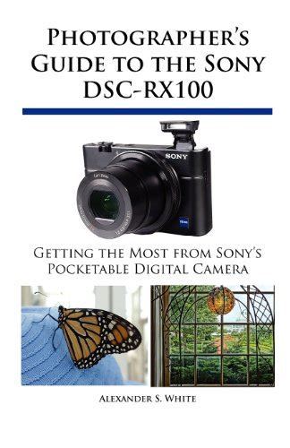 photographer s guide to the sony dsc rx10 iv getting the most from sony s advanced digital books photographer s guide to the sony dsc rx100 photoshop roadmap