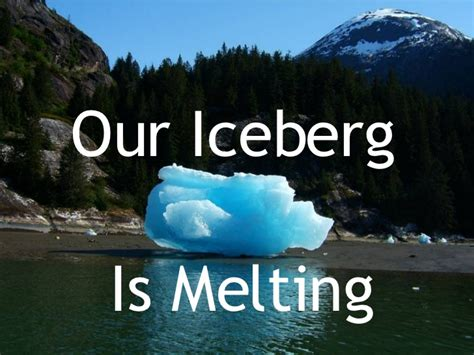 our iceberg is melting our iceberg is melting changing and succeeding under any conditions