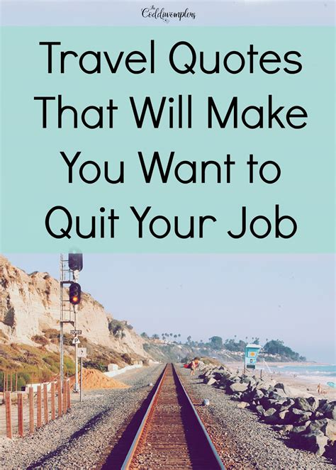 when to quit your internship travel quotes that will make you want to quit your