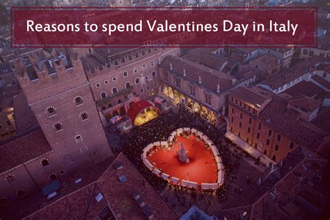 reason for valentines day reasons to spend valentines day in italy the land of