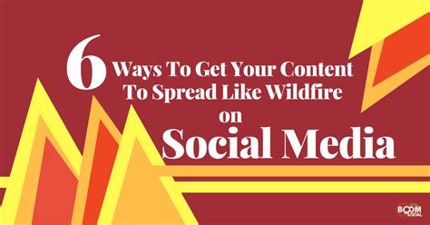 7 Best Ways To Get A To Like You by 6 Ways To Get Your Content To Spread Like Wildfire On