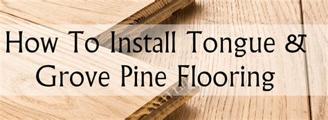 187 how to install tongue and groove pine flooring a