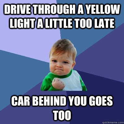 drive through a yellow light a little too late car behind