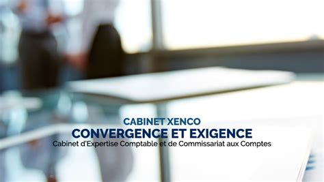 cabinet d expertise comptable xenco le cabinet d expertise comptable et de