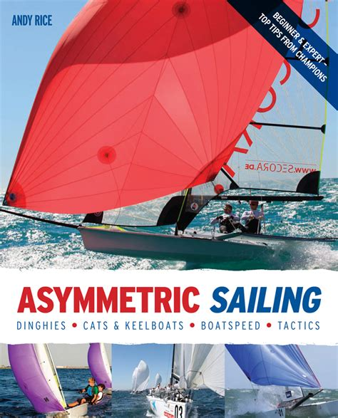rooster tales memories of a boat racer books asymmetric sailing by andy rice on yachtsandyachting