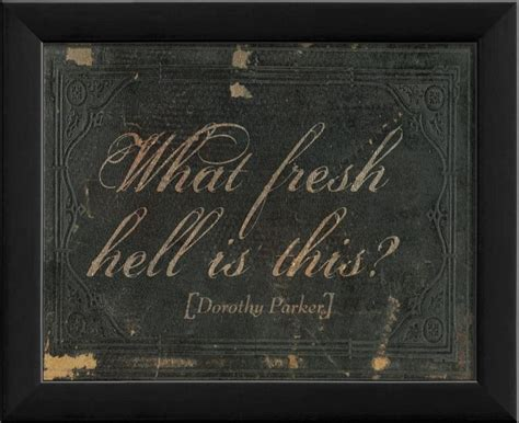 More On Monday Dorothy What Fresh Hell Is This By Marion Meade by What Fresh Hell Is This Framed Artwork Contemporary