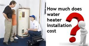how much is a new water for a car how much does water heater installation cost water
