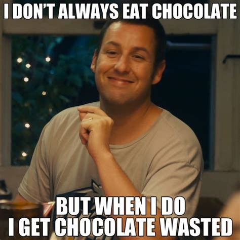 Wasted Meme - do you love to get chocolate wasted chocolatewasted