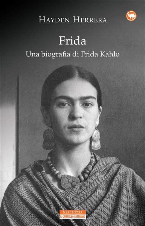 la vida de frida kahlo libro pdf libro frida una biografia di frida kahlo herrera hyden neri pozza i narratori delle