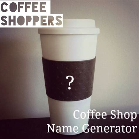 coffee names coffee shop name generator from the for the
