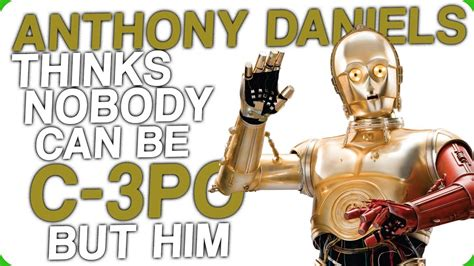 anthony daniels facts anthony daniels thinks nobody can be c 3po but him fact