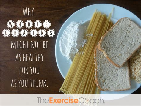 whole grains is for you why whole grains may not be as healthy for you as you