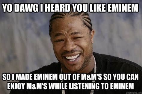 Eminem Meme - yo dawg i heard you like eminem so i made eminem out of m