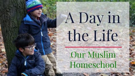 reality of day in islam a day in the our muslim homeschool