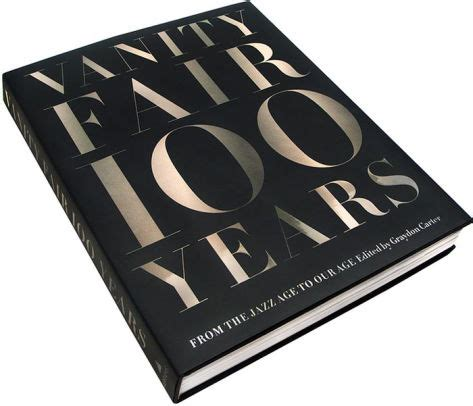 libro vanity fair 100 years vanity fair 100 years from the jazz age to our age by graydon carter hardcover barnes noble 174