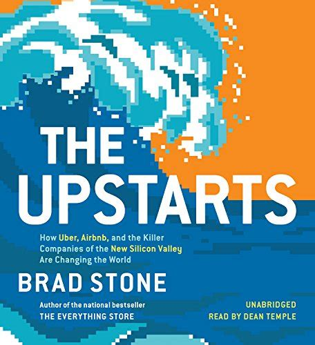 troublemakers how a generation of silicon valley upstarts invented the future books 32 the upstarts how uber airbnb and the killer