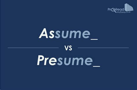 Presume Vs Assume by Word Choice Assume Vs Presume Proofread My Essay